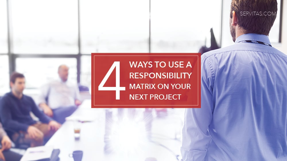 4 Ways to Use a Responsibility Matrix on Your Next Project
